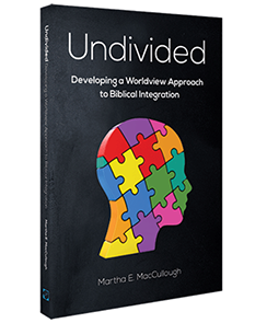 Undivided: Developing a Worldview Approach to Biblical Integration