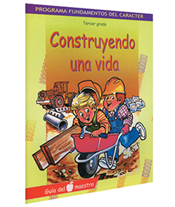 Character Foundation (Spanish): Constuyendo Una Vida, Grade 3, Teacher Textbook