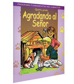 Character Foundation (Spanish): Agradando al Senor, Grade 5, Student Textbook
