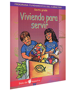 Character Foundation (Spanish): Viviendo Para Servir, Grade 6, Teacher Textbook