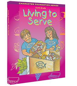 Character Foundation: Living To Serve, Grade 6, Student Textbook