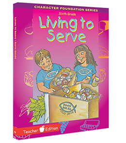 Character Foundation: Living To Serve, Grade 6, Teacher Textbook